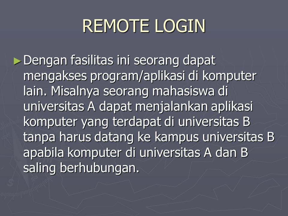 REMOTE LOGIN ► Dengan fasilitas ini seorang dapat mengakses program/aplikasi di komputer lain.