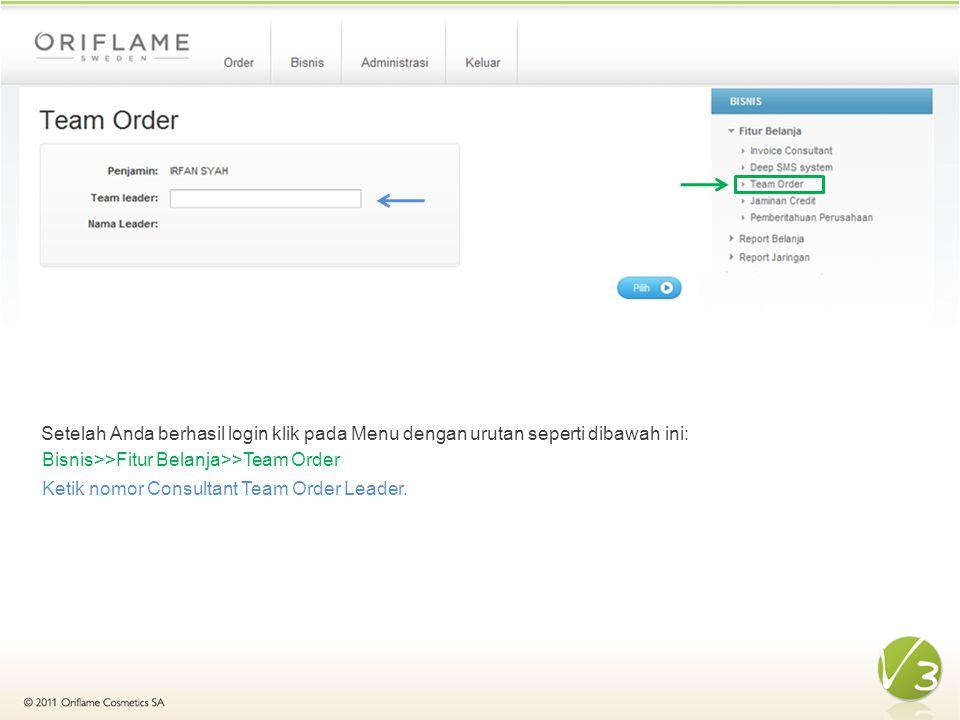 Setelah Anda berhasil login klik pada Menu dengan urutan seperti dibawah ini: Bisnis>>Fitur Belanja>>Team Order Ketik nomor Consultant Team Order Leader.