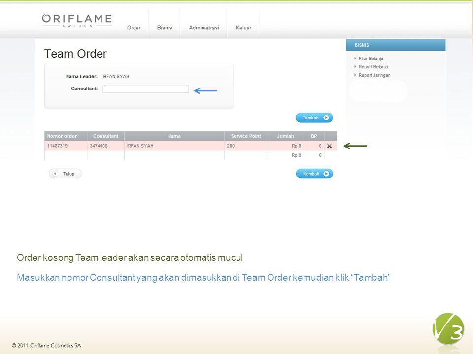 Order kosong Team leader akan secara otomatis mucul Masukkan nomor Consultant yang akan dimasukkan di Team Order kemudian klik Tambah