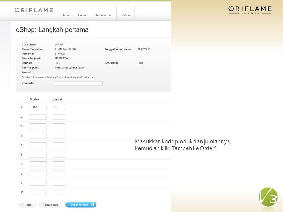 Masukkan kode produk dan jumlahnya, kemudian klik Tambah ke Order .