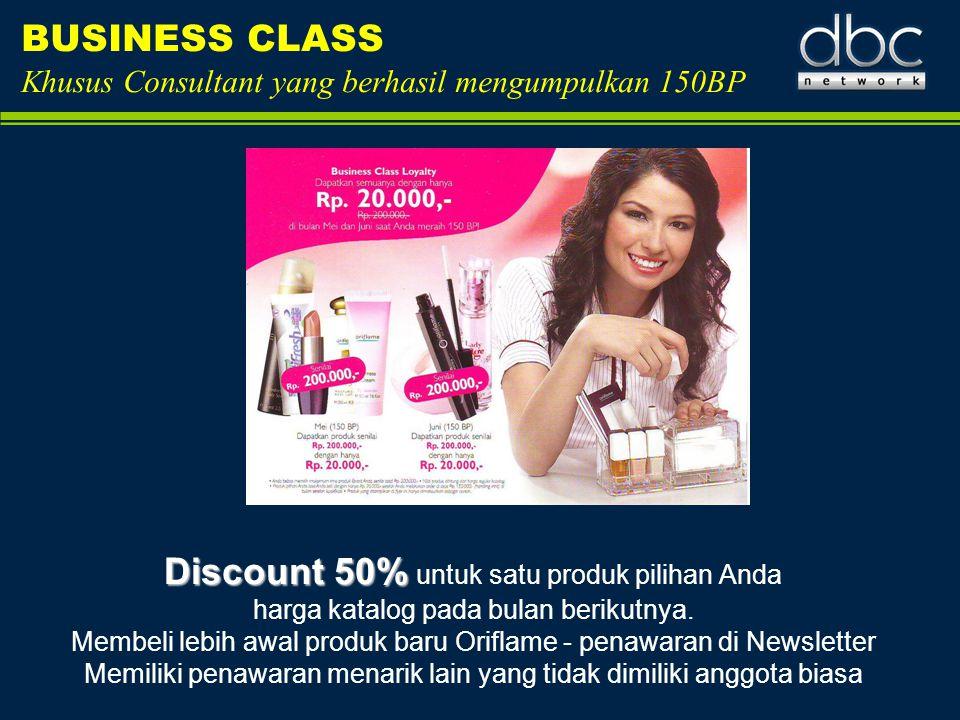 BUSINESS CLASS Khusus Consultant yang berhasil mengumpulkan 150BP Discount 50% Discount 50% untuk satu produk pilihan Anda harga katalog pada bulan be