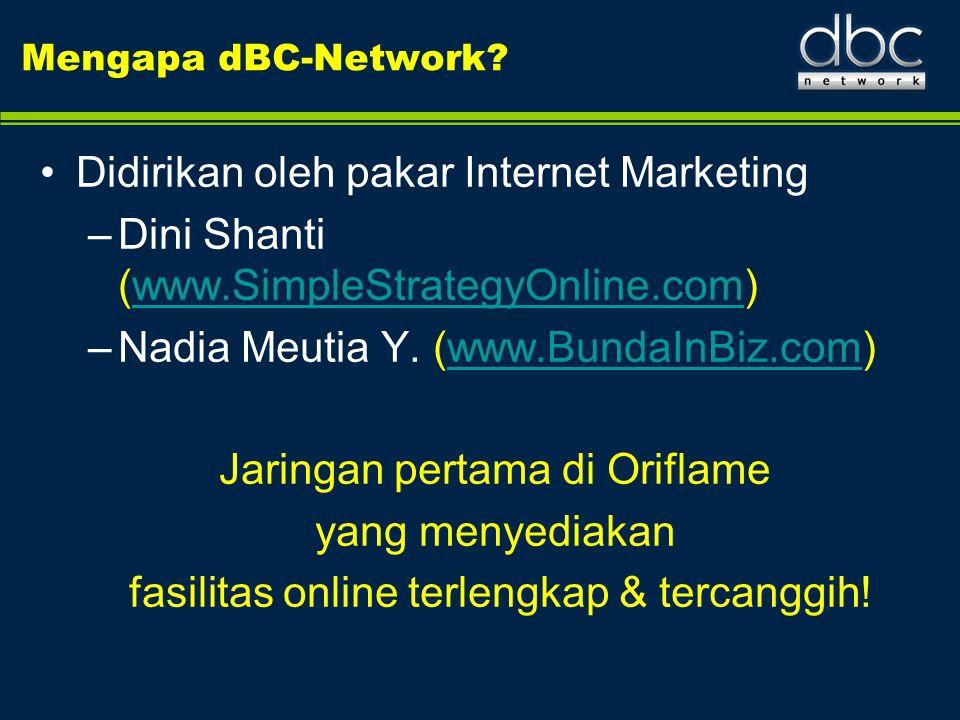 Mengapa dBC-Network? •Didirikan oleh pakar Internet Marketing –Dini Shanti (www.SimpleStrategyOnline.com)www.SimpleStrategyOnline.com –Nadia Meutia Y.