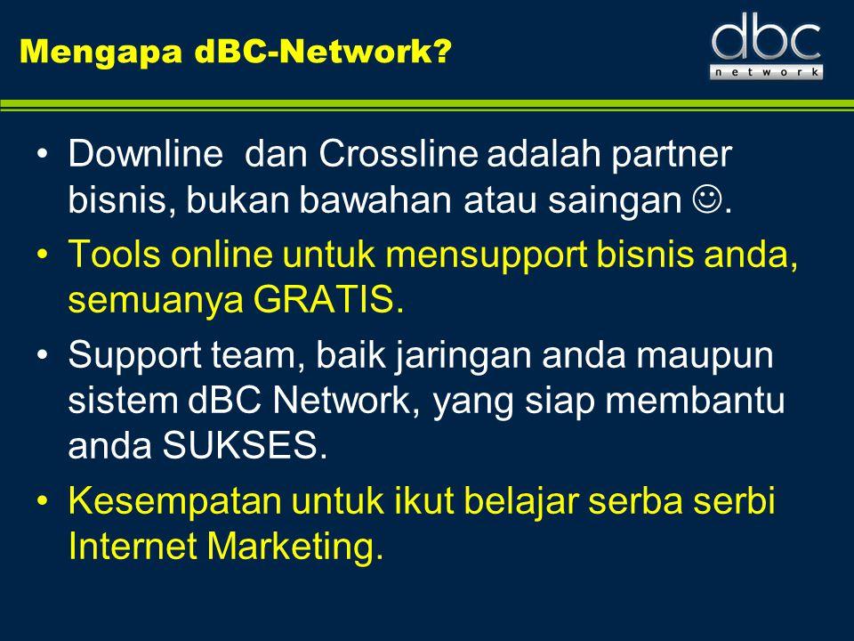 Mengapa dBC-Network? •Downline dan Crossline adalah partner bisnis, bukan bawahan atau saingan . •Tools online untuk mensupport bisnis anda, semuanya