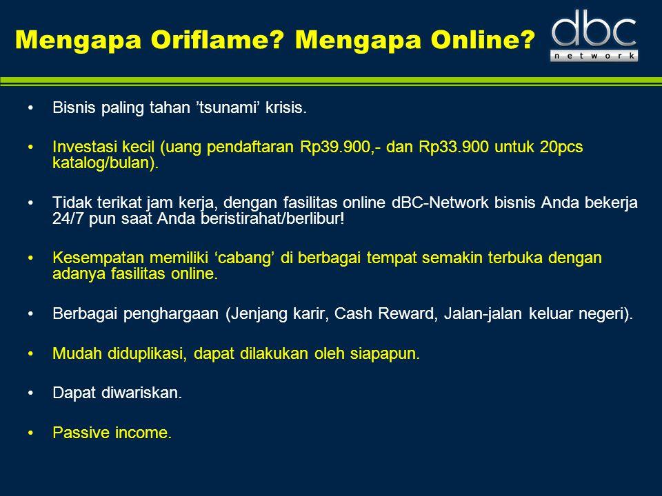 Mengapa Oriflame? Mengapa Online? •Bisnis paling tahan 'tsunami' krisis. •Investasi kecil (uang pendaftaran Rp39.900,- dan Rp33.900 untuk 20pcs katalo