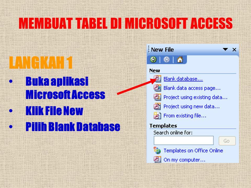MEMBUAT TABEL DI MICROSOFT ACCESS LANGKAH 1 •Buka aplikasi Microsoft Access •Klik File New •Pilih Blank Database