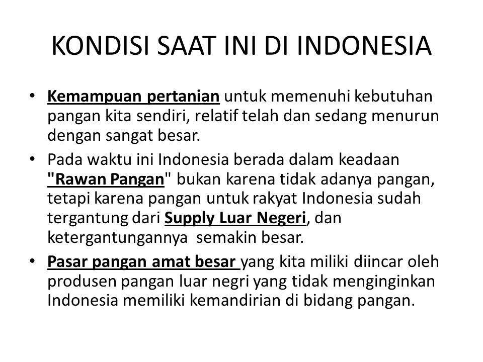 KONDISI SAAT INI DI INDONESIA • Kemampuan pertanian untuk memenuhi kebutuhan pangan kita sendiri, relatif telah dan sedang menurun dengan sangat besar.