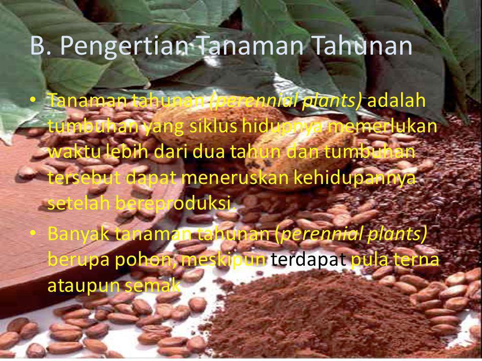 B. Pengertian Tanaman Tahunan • Tanaman tahunan (perennial plants) adalah tumbuhan yang siklus hidupnya memerlukan waktu lebih dari dua tahun dan tumb