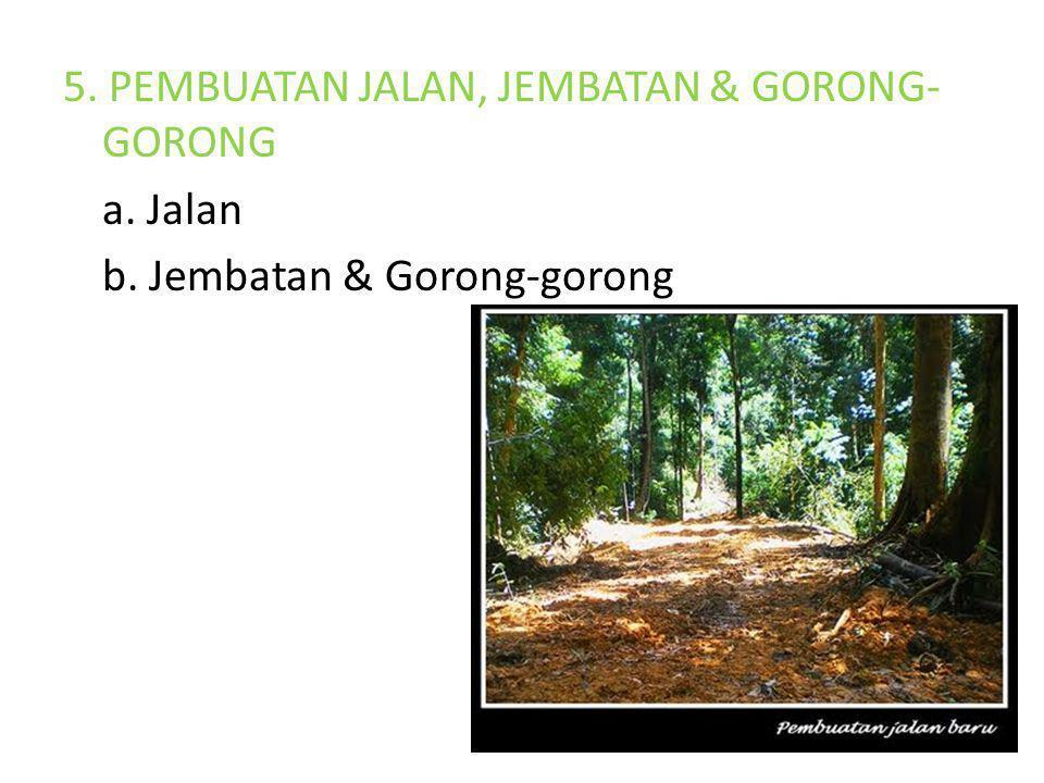 5. PEMBUATAN JALAN, JEMBATAN & GORONG- GORONG a. Jalan b. Jembatan & Gorong-gorong
