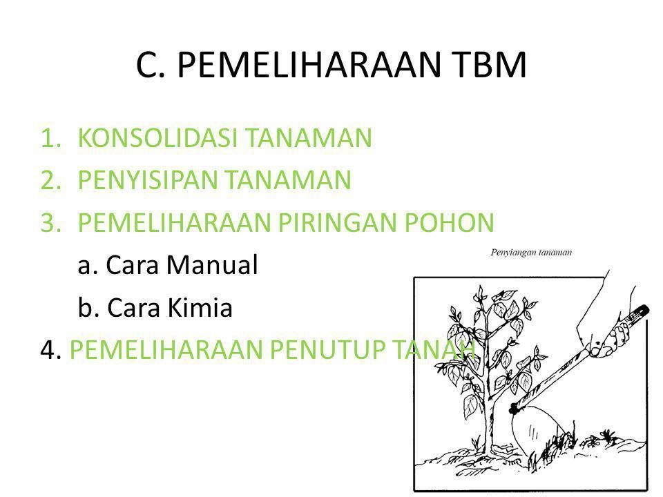 C.PEMELIHARAAN TBM 1.KONSOLIDASI TANAMAN 2.PENYISIPAN TANAMAN 3.PEMELIHARAAN PIRINGAN POHON a.
