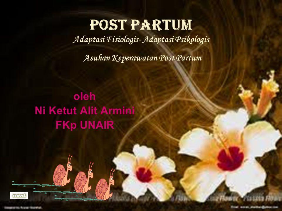 FKM Unair (RPM 2004) POST PARTUM Adaptasi Fisiologis- Adaptasi Psikologis Asuhan Keperawatan Post Partum oleh Ni Ketut Alit Armini FKp UNAIR