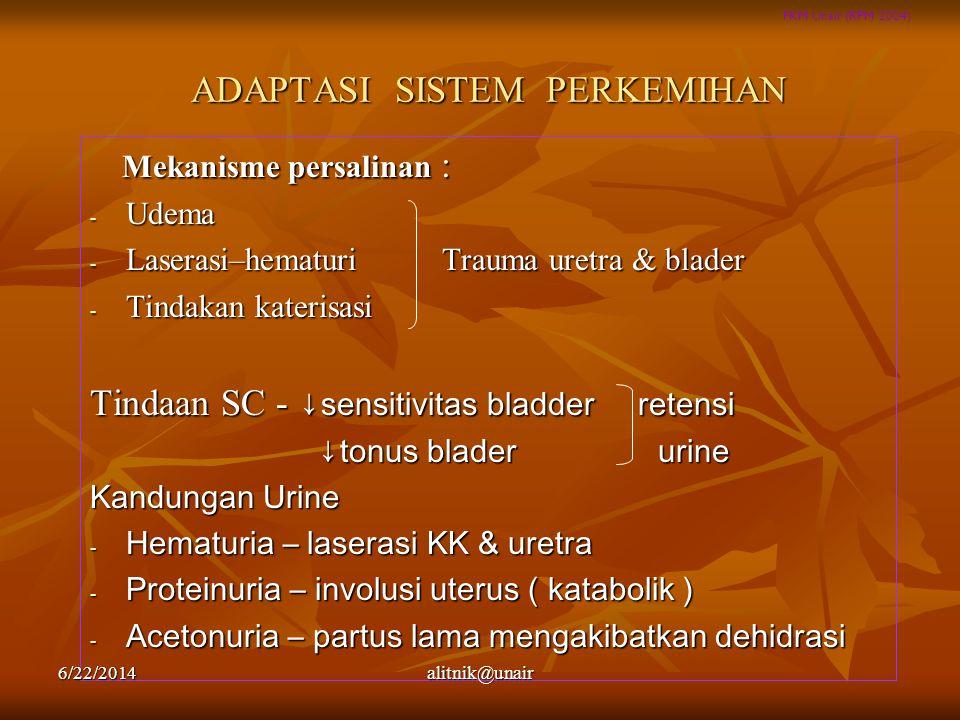 FKM Unair (RPM 2004) ADAPTASI SISTEM PERKEMIHAN Mekanisme persalinan : Mekanisme persalinan : - Udema - Laserasi–hematuri Trauma uretra & blader - Tin