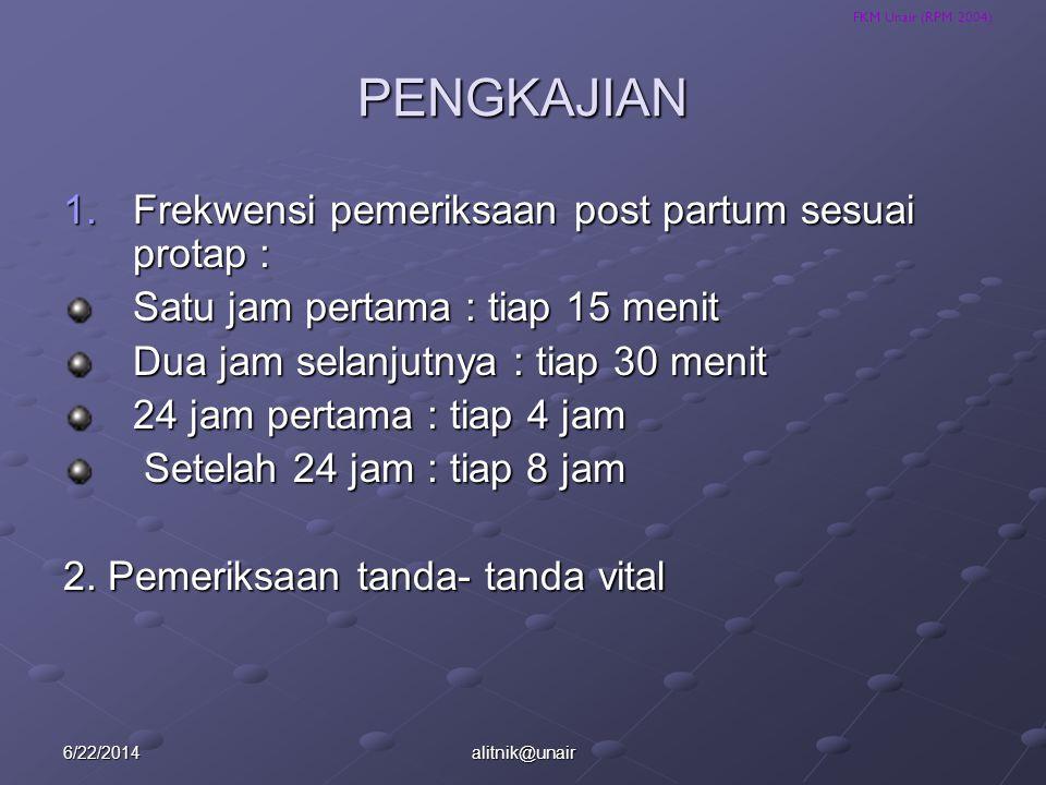 FKM Unair (RPM 2004) PENGKAJIAN 1.Frekwensi pemeriksaan post partum sesuai protap : Satu jam pertama : tiap 15 menit Dua jam selanjutnya : tiap 30 men