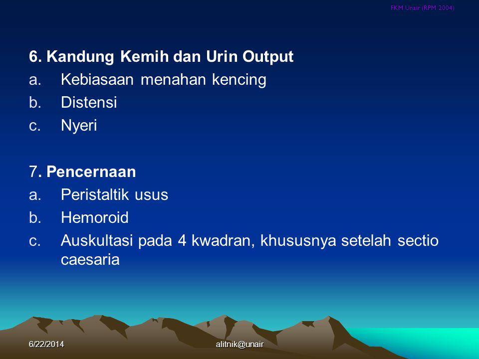 FKM Unair (RPM 2004) 6. Kandung Kemih dan Urin Output a.Kebiasaan menahan kencing b.Distensi c.Nyeri 7. Pencernaan a.Peristaltik usus b.Hemoroid c.Aus