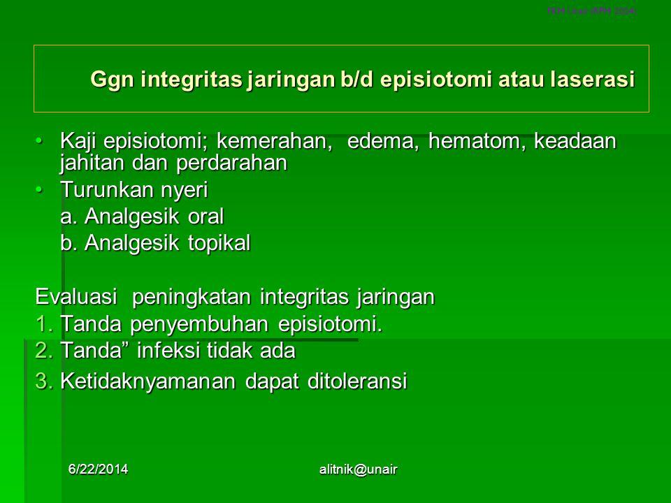 FKM Unair (RPM 2004) Ggn integritas jaringan b/d episiotomi atau laserasi Ggn integritas jaringan b/d episiotomi atau laserasi •Kaji episiotomi; kemer