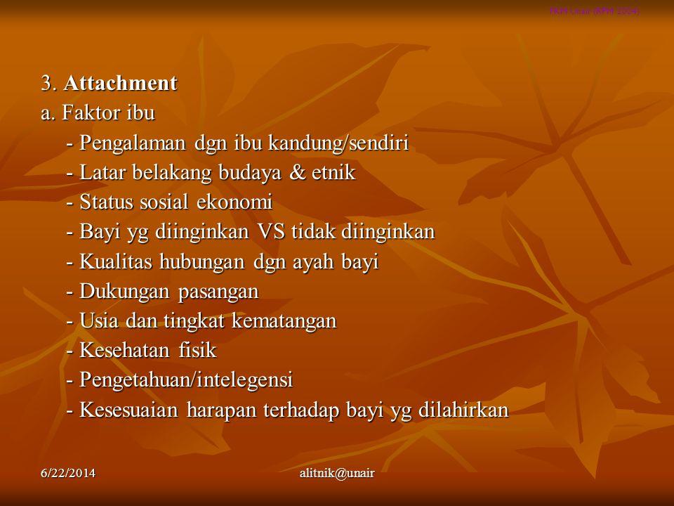 FKM Unair (RPM 2004) 3. Attachment a. Faktor ibu - Pengalaman dgn ibu kandung/sendiri - Latar belakang budaya & etnik - Status sosial ekonomi - Bayi y