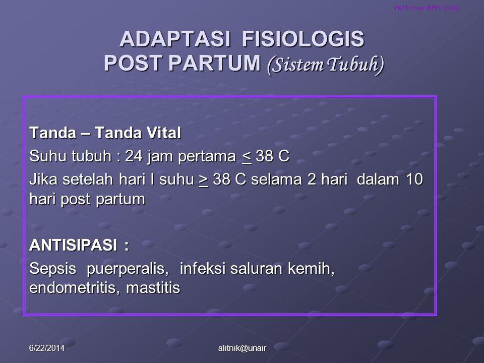 FKM Unair (RPM 2004) ADAPTASI FISIOLOGIS POST PARTUM (Sistem Tubuh) Tanda – Tanda Vital Suhu tubuh : 24 jam pertama < 38 C Jika setelah hari I suhu >