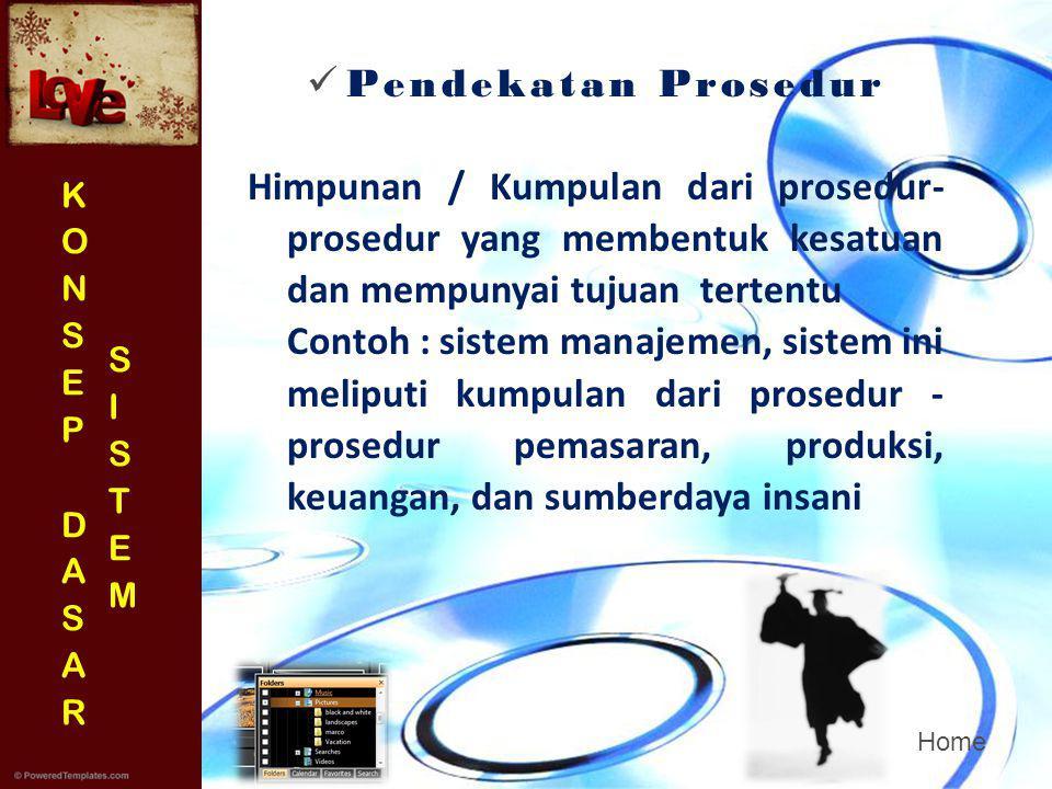 Home  Pendekatan Prosedur Himpunan / Kumpulan dari prosedur- prosedur yang membentuk kesatuan dan mempunyai tujuan tertentu Contoh : sistem manajemen