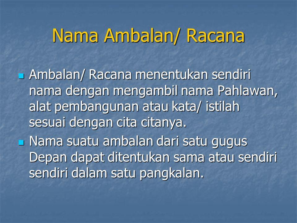 Nama Ambalan/ Racana  Ambalan/ Racana menentukan sendiri nama dengan mengambil nama Pahlawan, alat pembangunan atau kata/ istilah sesuai dengan cita citanya.