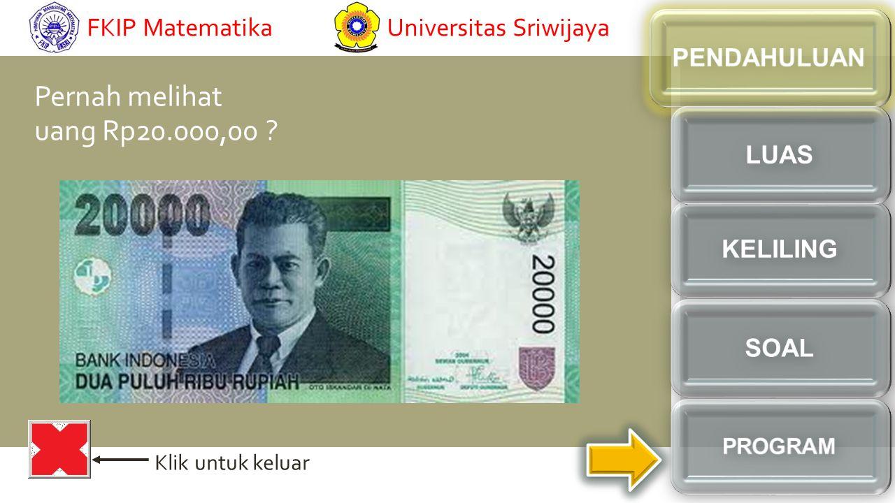 Pernah melihat uang Rp20.000,00 ? Klik untuk keluar FKIP MatematikaUniversitas Sriwijaya