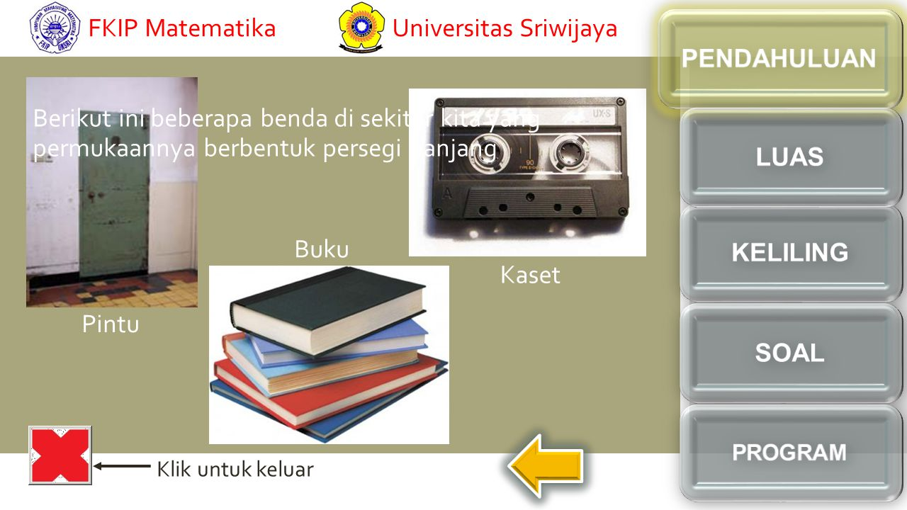 Klik untuk keluar Pintu Buku Kaset Berikut ini beberapa benda di sekitar kita yang permukaannya berbentuk persegi panjang Universitas SriwijayaFKIP Matematika