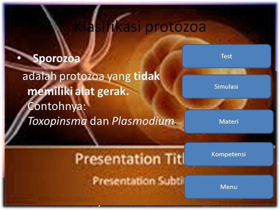 Klasifikasi protozoa • Sporozoa adalah protozoa yang tidak memiliki alat gerak. Contohnya: Toxopinsma dan Plasmodium. Menu Kompetensi Materi Simulasi