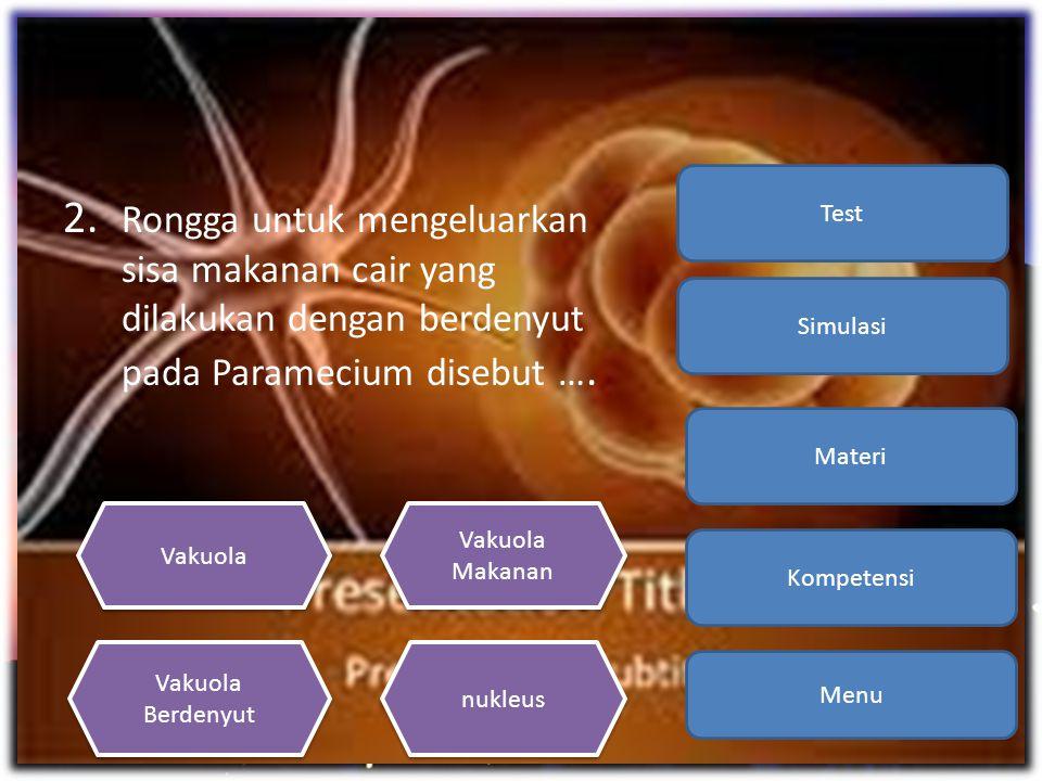 2. Rongga untuk mengeluarkan sisa makanan cair yang dilakukan dengan berdenyut pada Paramecium disebut …. Menu Kompetensi Materi Simulasi Test Vakuola