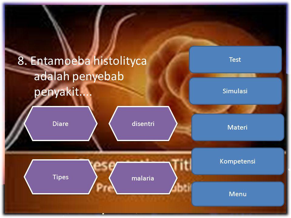 8. Entamoeba histolityca adalah penyebab penyakit.... Menu Kompetensi Materi Simulasi Test Diare malaria Tipes disentri