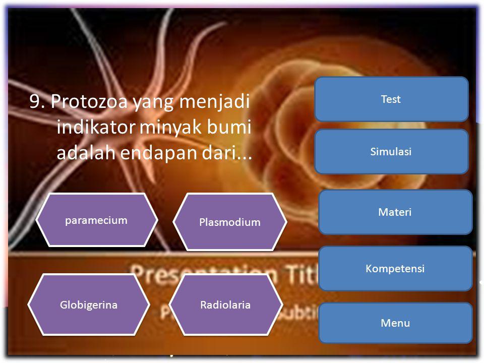 9. Protozoa yang menjadi indikator minyak bumi adalah endapan dari... Menu Kompetensi Materi Simulasi Test paramecium Radiolaria Globigerina Plasmodiu