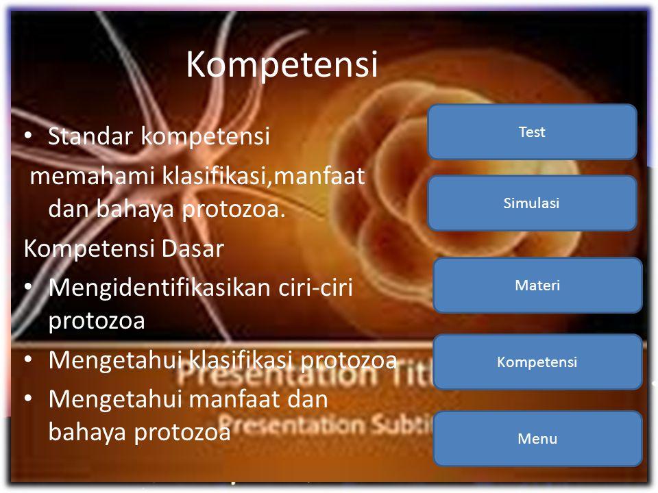 Kompetensi • Standar kompetensi memahami klasifikasi,manfaat dan bahaya protozoa. Kompetensi Dasar • Mengidentifikasikan ciri-ciri protozoa • Mengetah