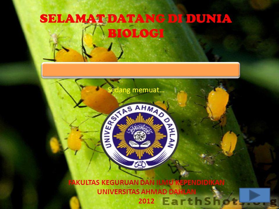SELAMAT DATANG DI DUNIA BIOLOGI Sedang memuat… FAKULTAS KEGURUAN DAN ILMU KEPENDIDIKAN UNIVERSITAS AHMAD DAHLAN 2012