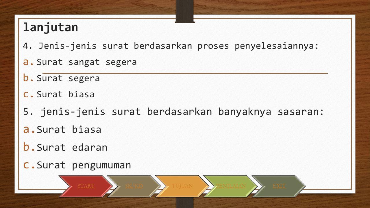 lanjutan 4. Jenis-jenis surat berdasarkan proses penyelesaiannya: a. Surat sangat segera b. Surat segera c. Surat biasa 5. jenis-jenis surat berdasark