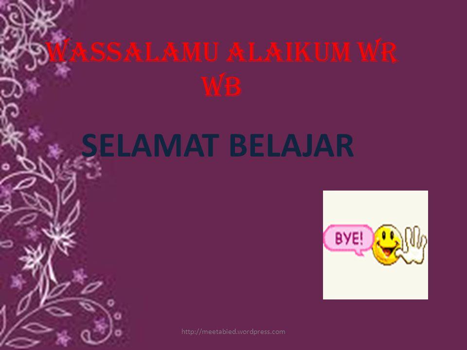 Wassalamu alaikum wr wb SELAMAT BELAJAR http://meetabied.wordpress.com