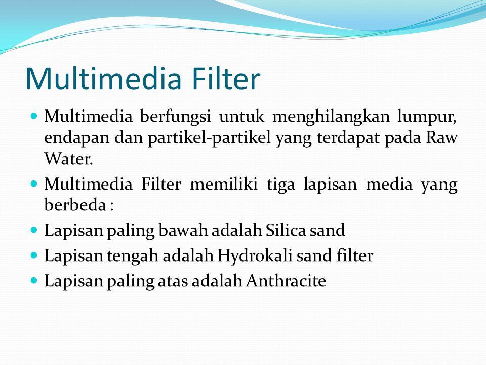 Multimedia Filter  Multimedia berfungsi untuk menghilangkan lumpur, endapan dan partikel-partikel yang terdapat pada Raw Water.