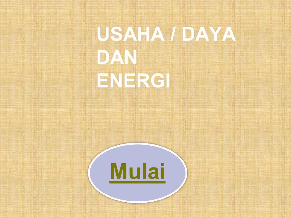 USAHA / DAYA DAN ENERGI Mulai