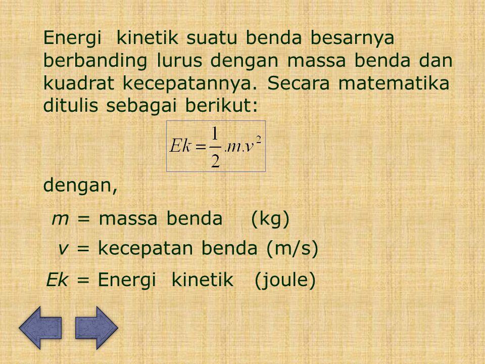 Energi kinetik suatu benda besarnya berbanding lurus dengan massa benda dan kuadrat kecepatannya.