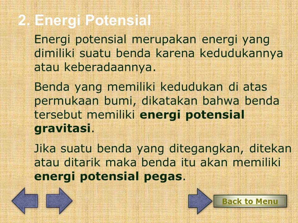 2. Energi Potensial Energi potensial merupakan energi yang dimiliki suatu benda karena kedudukannya atau keberadaannya. Benda yang memiliki kedudukan