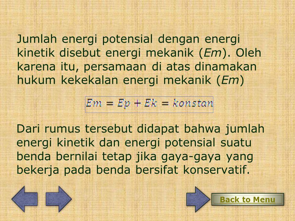 Jumlah energi potensial dengan energi kinetik disebut energi mekanik (Em).