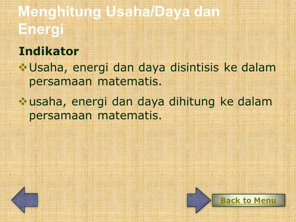 Menghitung Usaha/Daya dan Energi Indikator  usaha, energi dan daya dihitung ke dalam persamaan matematis.