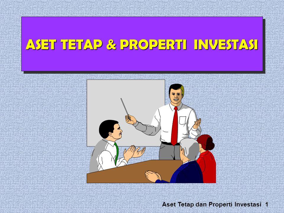 Aset Tetap dan Properti Investasi 1 ASET TETAP & PROPERTI INVESTASI