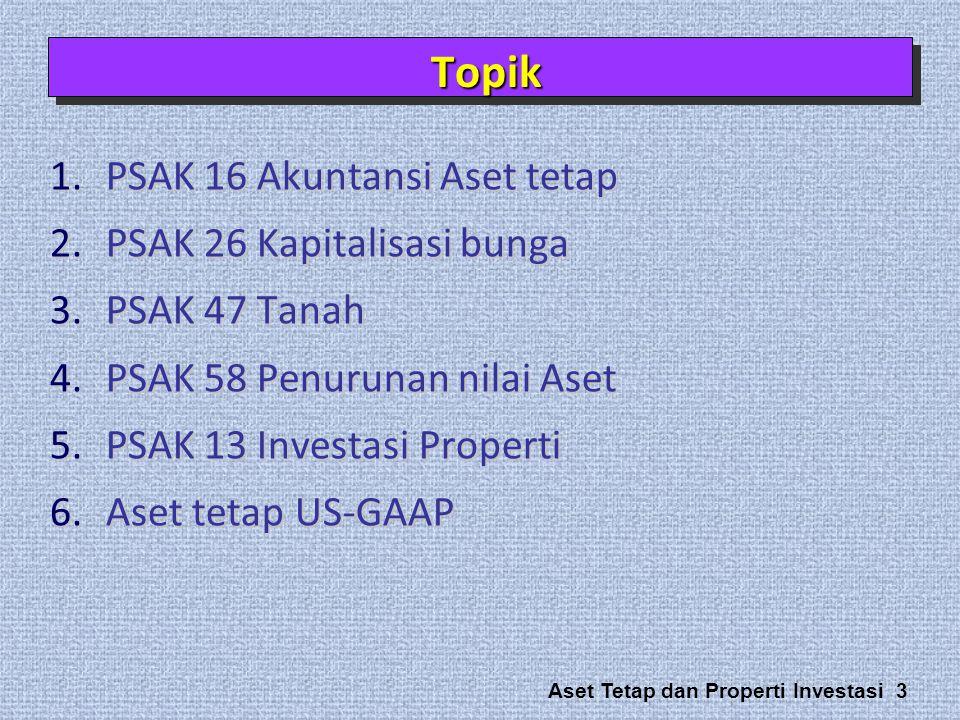 Aset Tetap dan Properti Investasi 3 1.PSAK 16 Akuntansi Aset tetap 2.PSAK 26 Kapitalisasi bunga 3.PSAK 47 Tanah 4.PSAK 58 Penurunan nilai Aset 5.PSAK