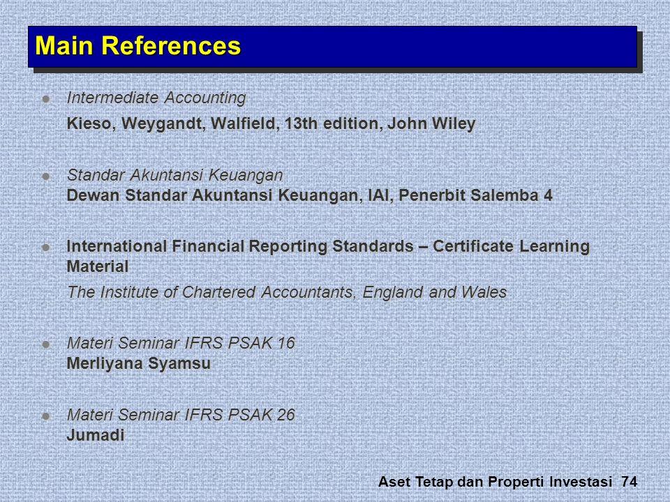 Aset Tetap dan Properti Investasi 74 Main References  Intermediate Accounting Kieso, Weygandt, Walfield, 13th edition, John Wiley  Standar Akuntansi
