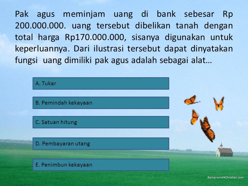 Berikut adalah syarat-syarat uang sebagai alat pertukaran, kecuali… A.