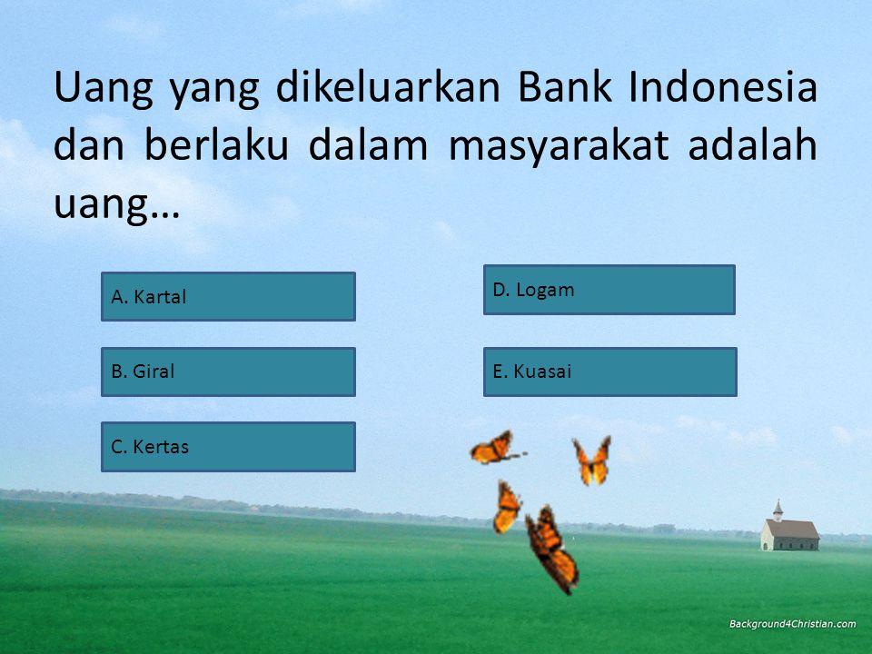 Uang yang dikeluarkan Bank Indonesia dan berlaku dalam masyarakat adalah uang… A.