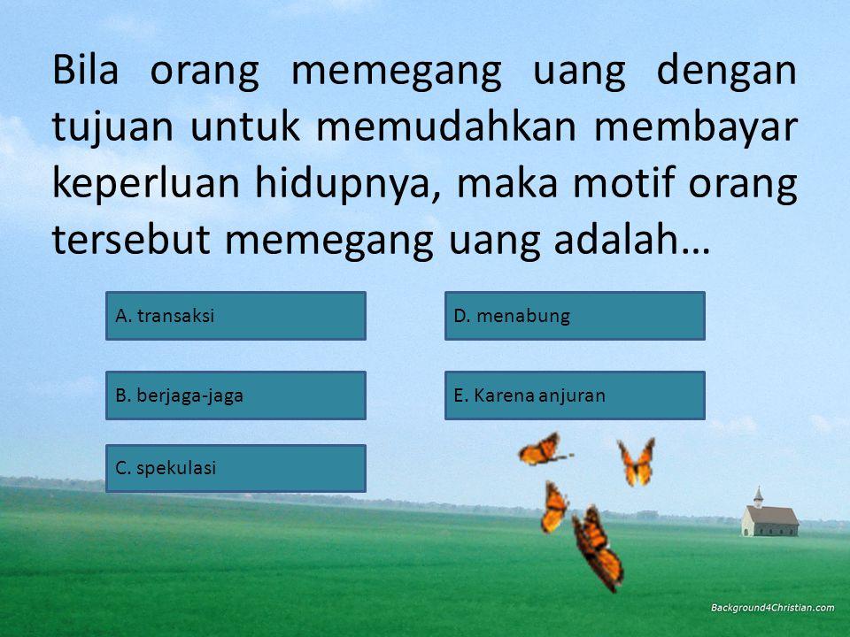Permintaan uang untuk tujuan transaksi dipengaruhi oleh… A.