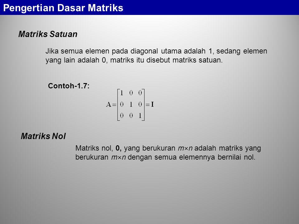 Matriks Satuan Pengertian Dasar Matriks Jika semua elemen pada diagonal utama adalah 1, sedang elemen yang lain adalah 0, matriks itu disebut matriks satuan.
