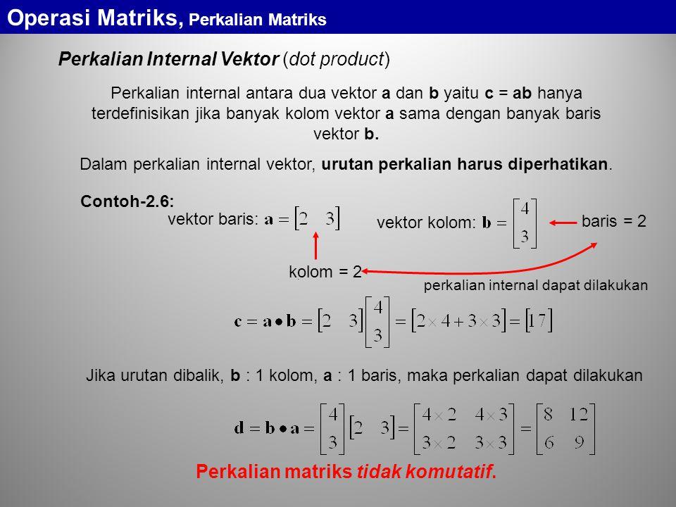Perkalian Internal Vektor (dot product) vektor baris: vektor kolom:.
