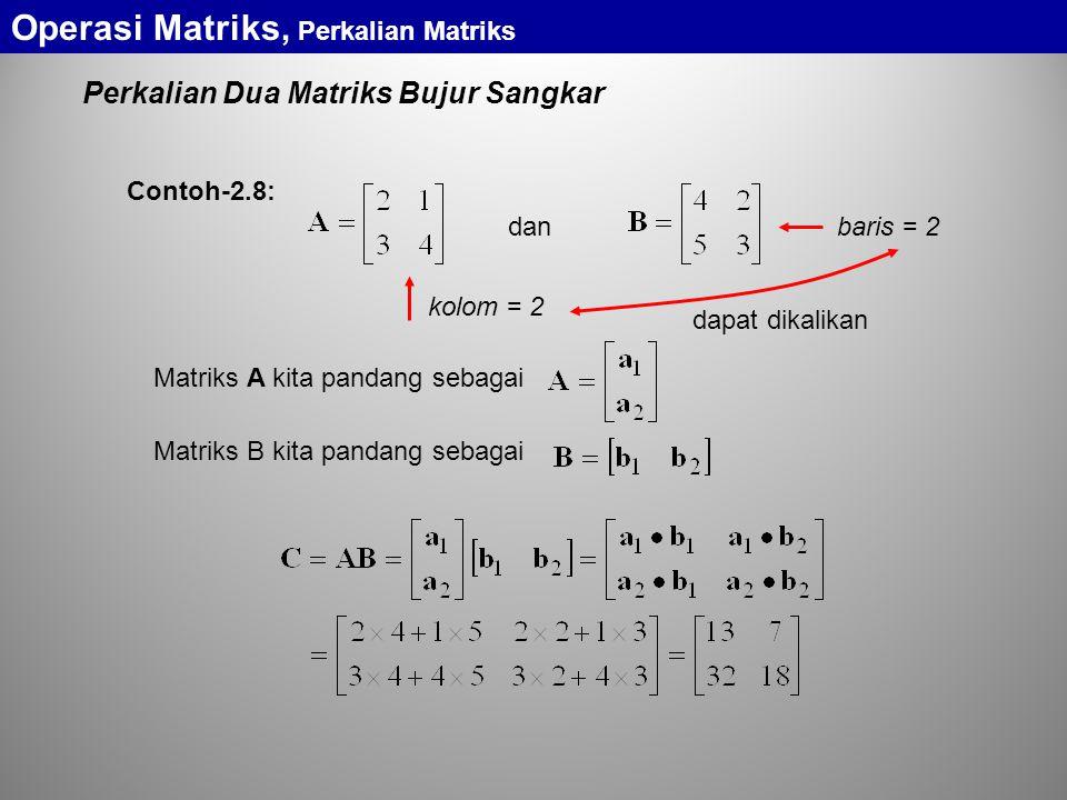 Perkalian Dua Matriks Bujur Sangkar Operasi Matriks, Perkalian Matriks dan Contoh-2.8: dapat dikalikan kolom = 2 baris = 2 Matriks A kita pandang sebagai Matriks B kita pandang sebagai