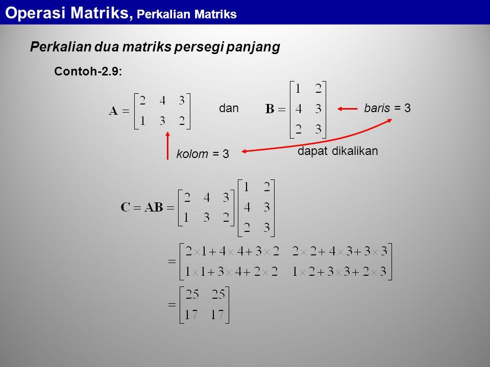 Perkalian dua matriks persegi panjang Operasi Matriks, Perkalian Matriks dan dapat dikalikan kolom = 3 baris = 3 Contoh-2.9: