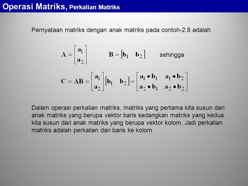Pernyataan matriks dengan anak matriks pada contoh-2.8 adalah, sehingga.