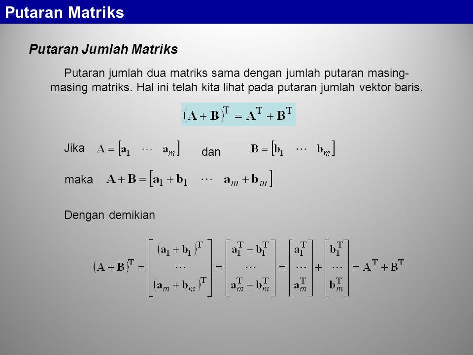 Putaran Matriks Putaran Jumlah Matriks Putaran jumlah dua matriks sama dengan jumlah putaran masing- masing matriks.